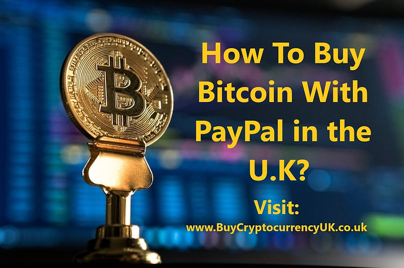 How To Buy Bitcoin With PayPal in the U.K?