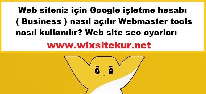 Web siteniz için Google işletme hesabı ( Business ) nasıl açılır Webmaster tools nasıl kullanılır