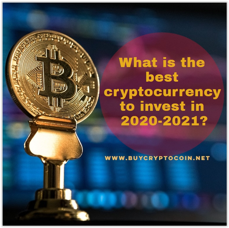 Best Cryptocurrency To Invest In 2021 What is the best cryptocurrency to invest in 2020 2021?