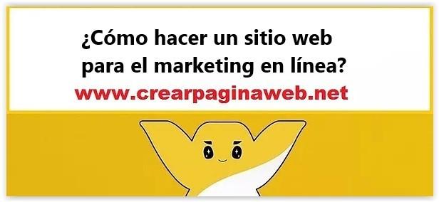 ¿Cómo hacer un sitio web para el marketing en línea?