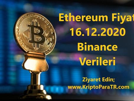 Ethereum Fiyat 16.12.2020 Binance Verileri