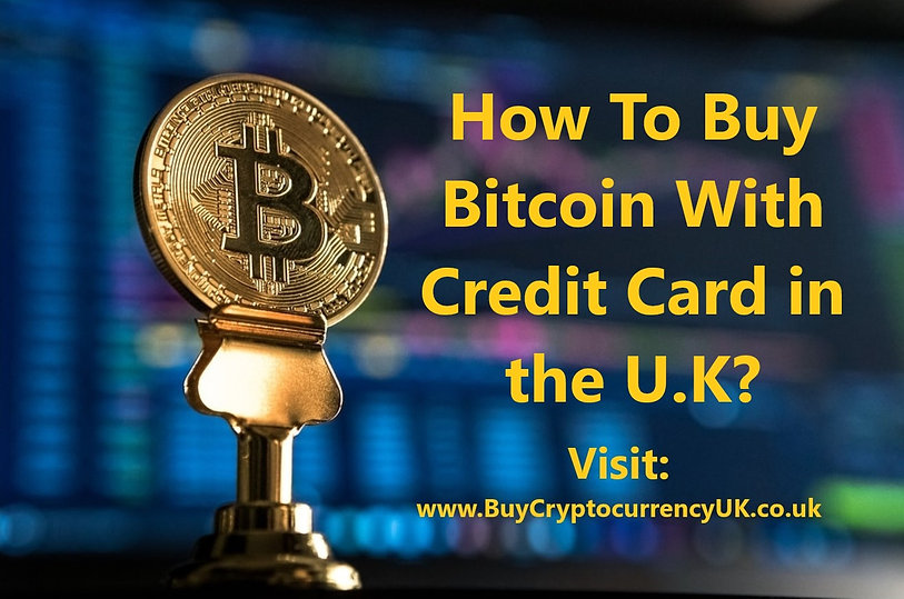 How To Buy Bitcoin With Credit Card in the U.K?
