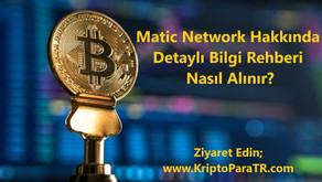 Matic Network Hakkında Detaylı Bilgi Rehberi, Nasıl Alınır?