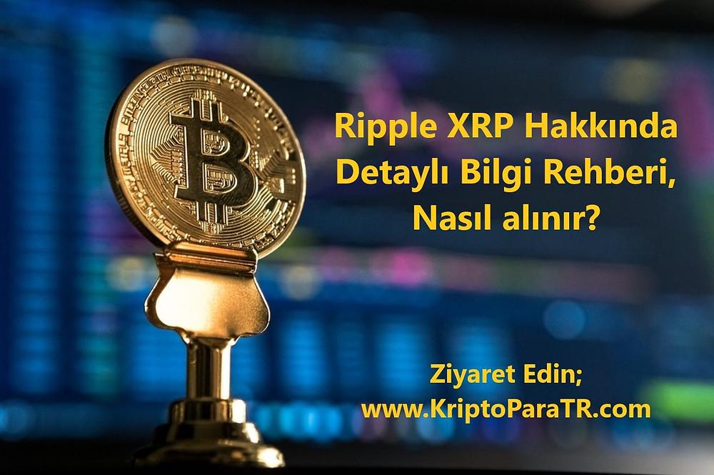 Ripple XRP Hakkında Detaylı Bilgi Rehberi, Nasıl alınır?