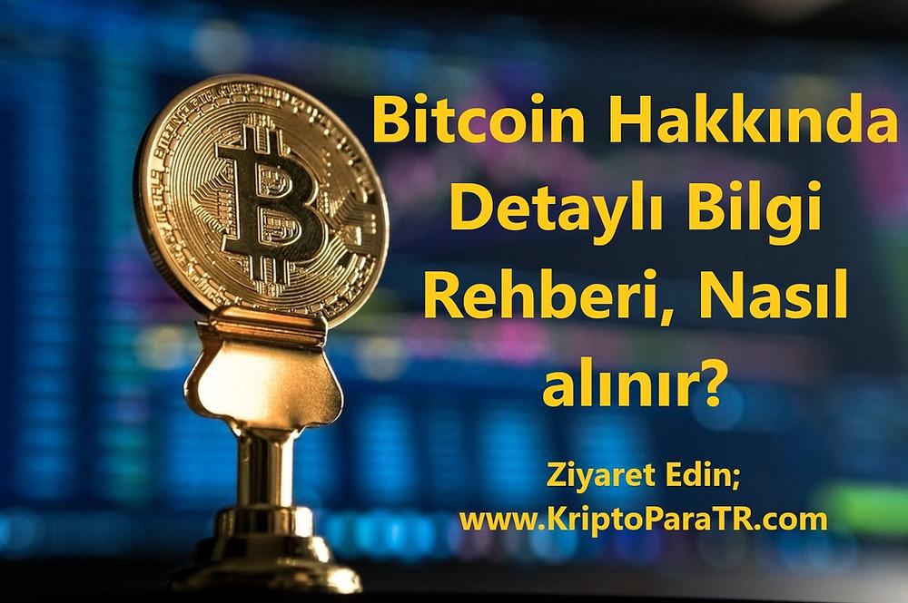 Bitcoin Hakkında Detaylı Bilgi Rehberi, Nasıl alınır?