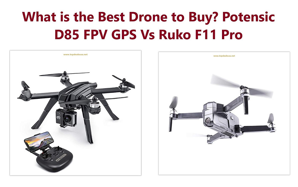 What is the Best Drone to Buy? Potensic D85 FPV GPS Vs Ruko F11 Pro
