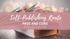 Self-Publishing Route Pros and Cons