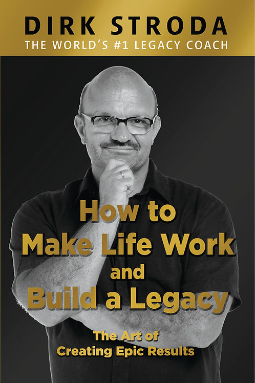 How to Make Life Work and Build a Legacy (Soft Cover Book)