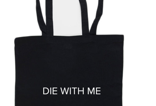 DIE WITH ME BAG