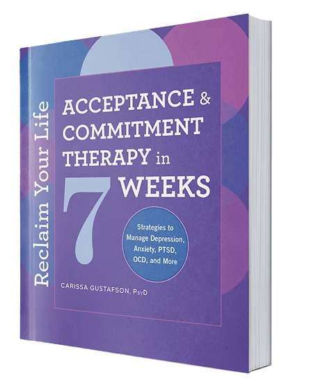 ACT in 7 Weeks: Reclaim Your Life is a book written by Dr. Gustafson, PsyD