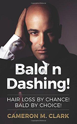 Bald n Dashing!: Hair Loss by Chance, Bald by Choice!