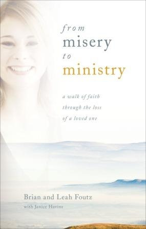 From Misery to Ministry- A Walk of Faith By Brain and Leah Foutz