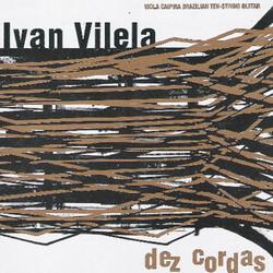 Dez Cordas – Ivan Vilela – part. Trio Carapiá (2007)