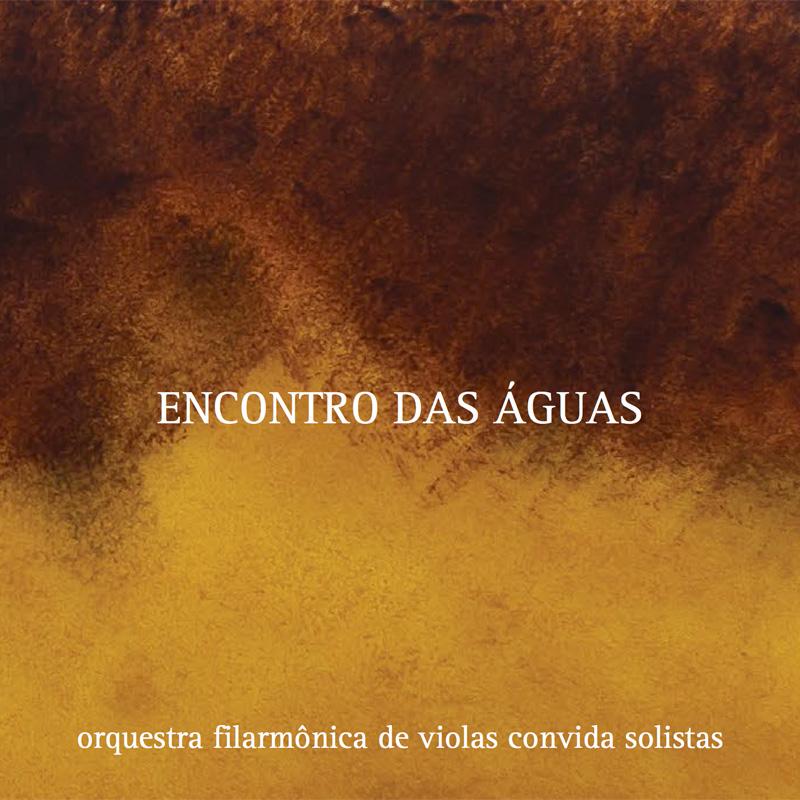 Encontro das águas - Orquestra Filarmônica de Violas convida solistas(2017)
