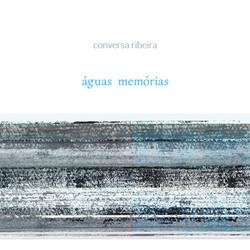 Águas Memorias – Conversa Ribeira (2013)