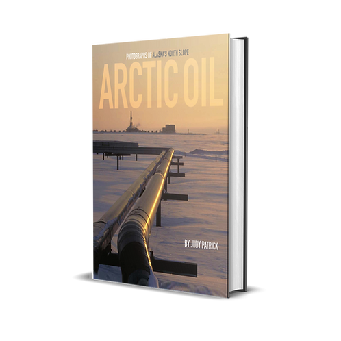 Arctic Oil: Photographs of Alaska's North Slope | Hardbound
