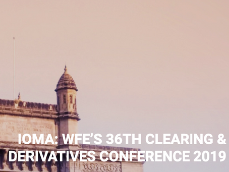 The Future of Clearing? IOMA 2019: WFE's Clearing and Derivatives Conference in Focus