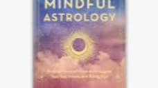 Mindful Astrology: Finding Peace of Mind According to Your Sun, Moon, and Rising