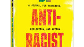 Be Antiracist- Reflection Journal