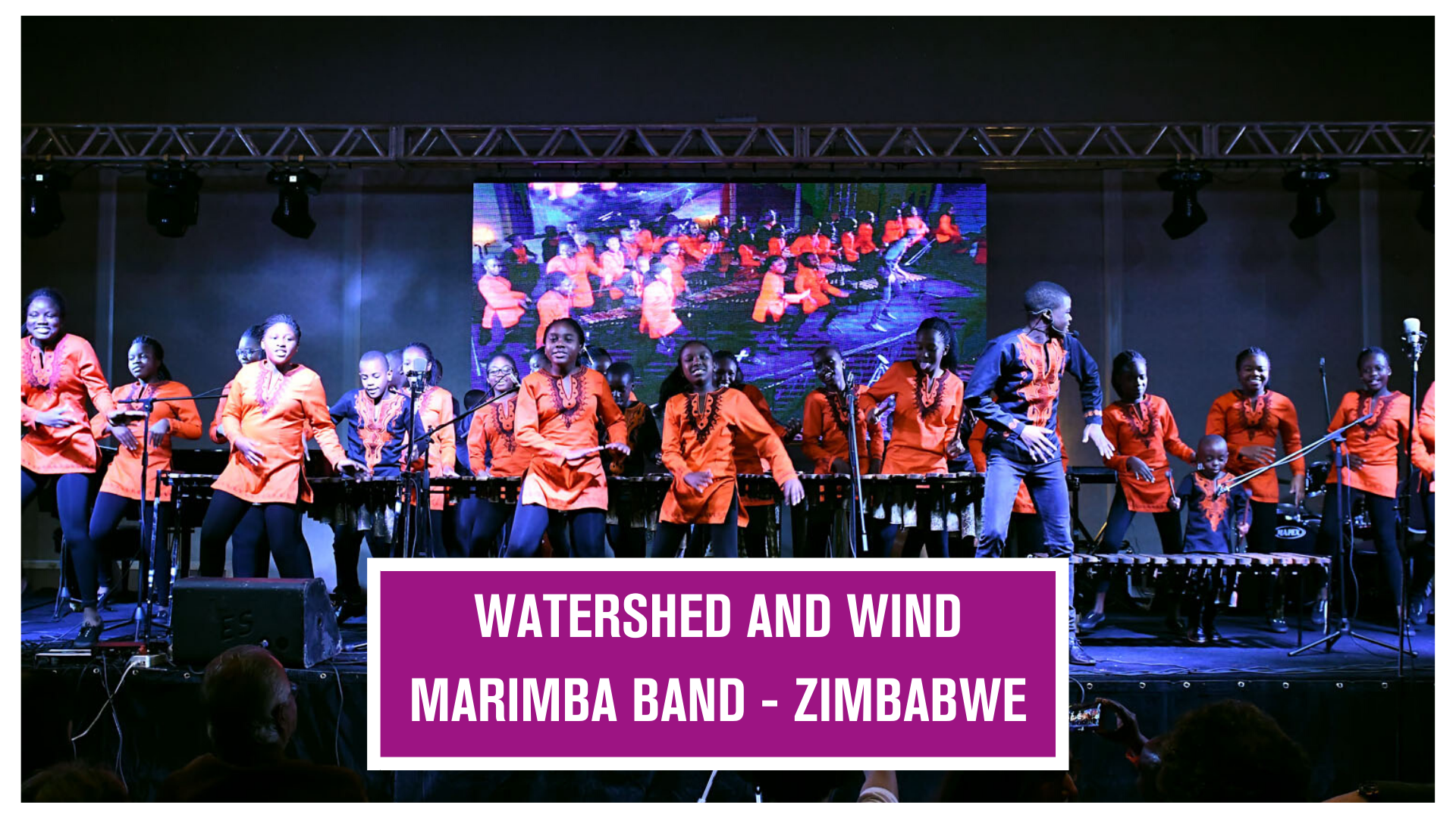 •	WATERSHED AND WIND MARIMBA BAND – ZIMBABWE