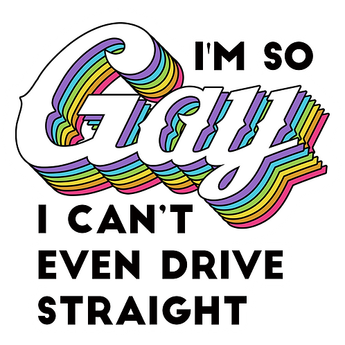 I'm So Gay I Can't Even Drive Straight Sticker