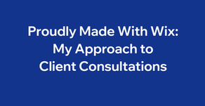 Proudly Made With Wix: My Approach to Client Consultations