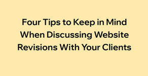 Four Tips to Keep in Mind When Discussing Website Revisions With Your Clients