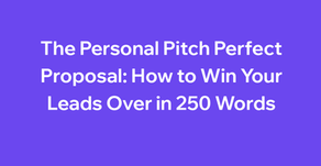 The Personal Pitch Perfect Proposal: How to Win Your Leads Over in 250 Words