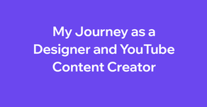 My Journey as a Designer and YouTube Content Creator