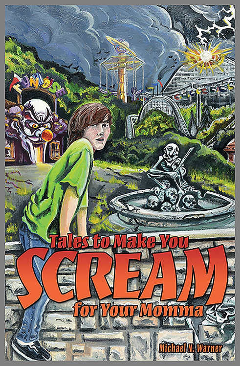 Tales to Make You Scream for Your Momma by Michael N. Warner
