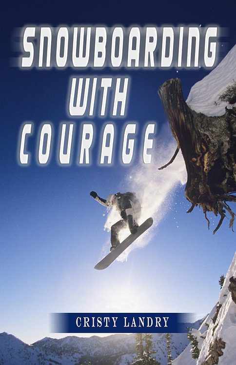 Snowboarding With Courage by Cristy Landry