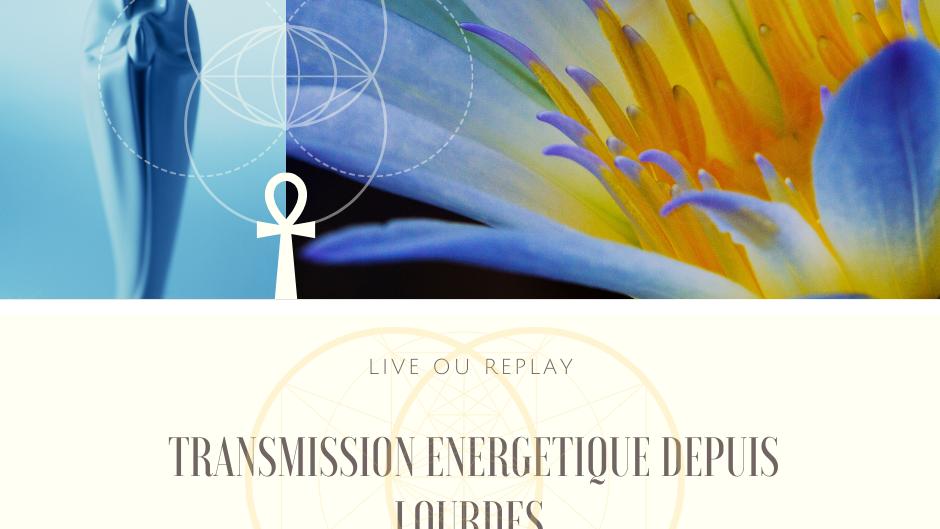 Transmissions des énergies du Lotus bleu egyptien depuis Lourdes