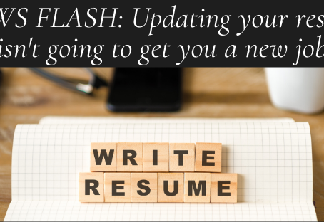 NEWS FLASH: An updated resume isn't going to get you a new job. Do this instead