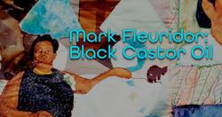 Mark Fleuridor: Black Castor Oil