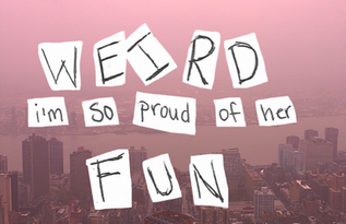 i'm so proud of her: weird fun's new single