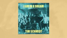 Album Release 06/2020: I Am In A Dream: Lost Recordings - dreamy folk songs by Tim Schmidt