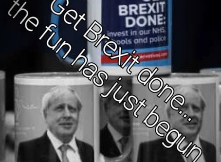 Get Brexit Done...The Fun Has Just Begun
