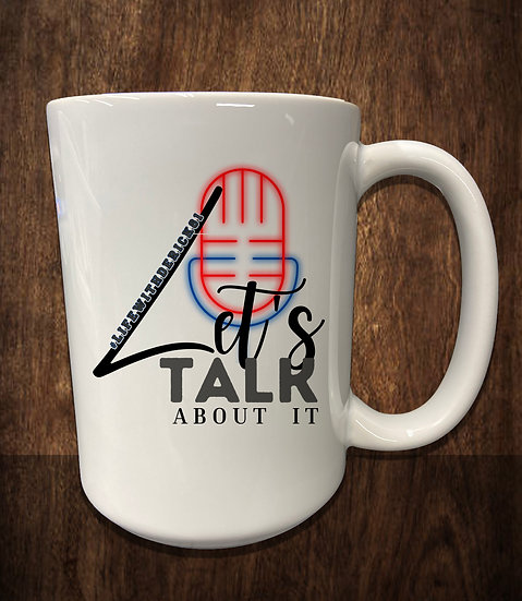 210403.1 - Let's Talk About It - 15oz Coffee Mug