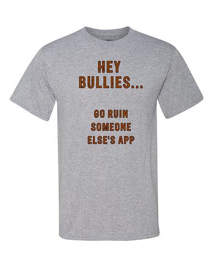 210804.1 - Bullies - Go Ruin Some Elses App - Unisex T-Shirt