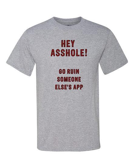 copy of 210804.2 - Asshole - Go Ruin Some Elses App - Unisex T-Shirt