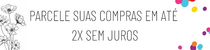 PARCELE SUAS COMPRAS EM ATE 2X SEM JUROS