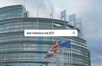 Aké inštitúcie má EÚ?