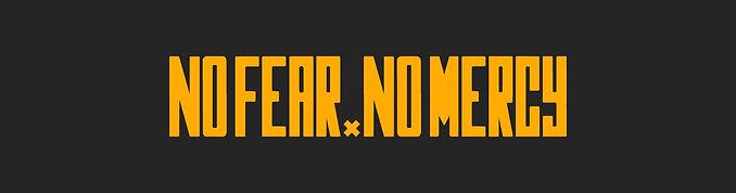 NO FEAR. NO MERCY