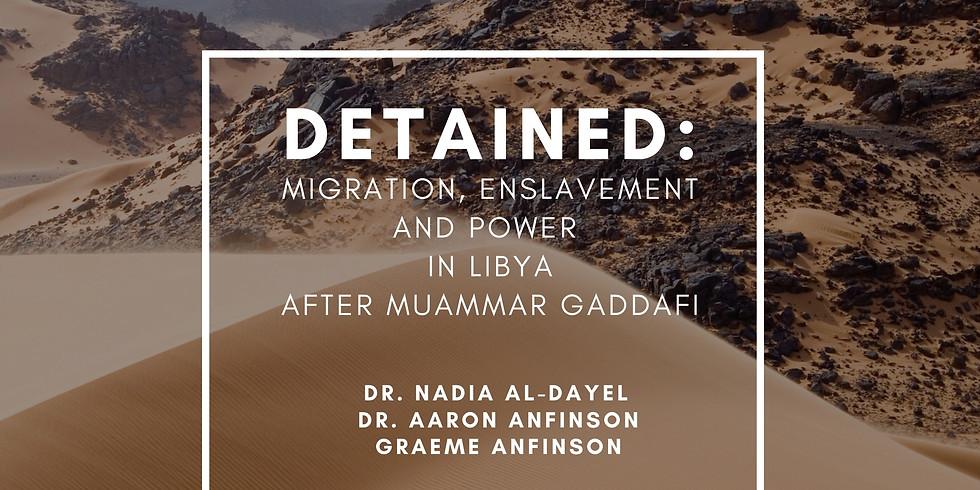 DETAINED: Migration, Enslavement and Power in Libya After Muammar Gaddafi