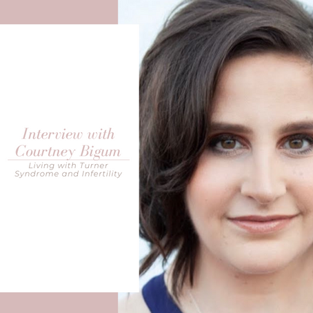 Episode 40: Interview with Courtney Bigum: Living with Turner Syndrome and Infertility