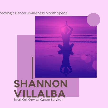 Episode 31: Interview with Shannon Villalba: Small Cell Cervical Cancer Survivor