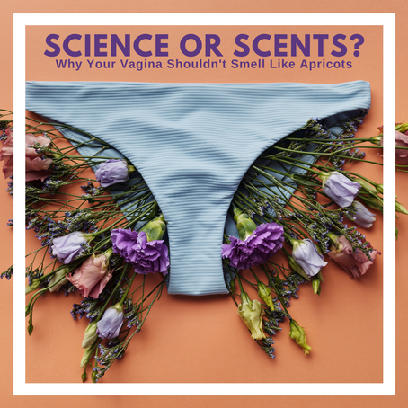 Season 2 Episode 7: Science or Scents?  Why your vagina shouldn't smell like apricots!