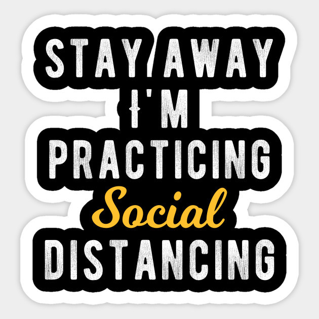 Stay Away I'm Practicing Social Distancing