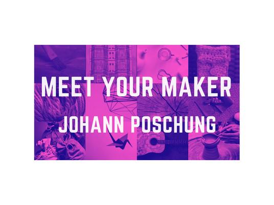Meet Your Maker: Johann Poschung