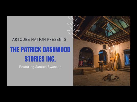 ArtCube Nation Presents The Patrick Dashwood Stories Inc.